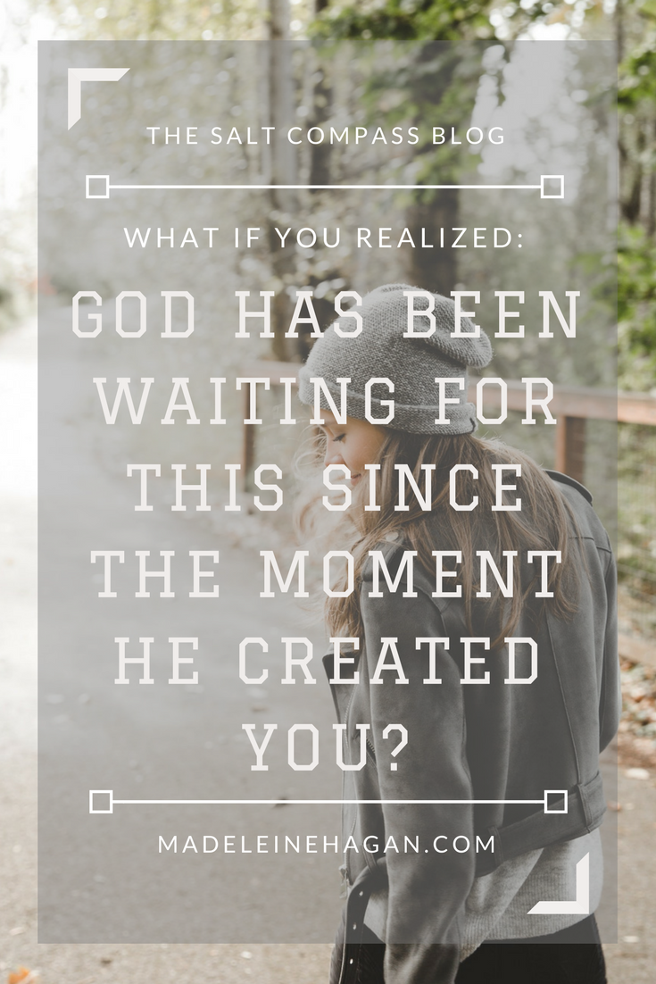 What if you realized God has been waiting for this since the moment He created you?
