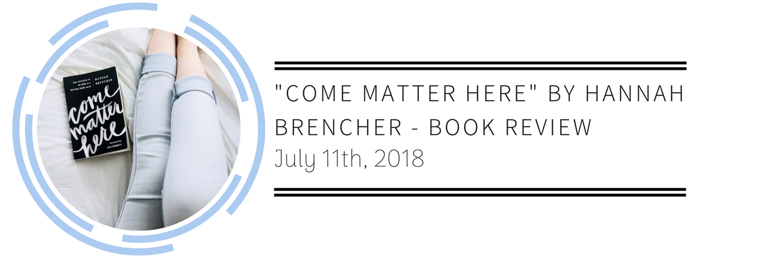 Come Matter Here by Hannah Brencher - Book Review