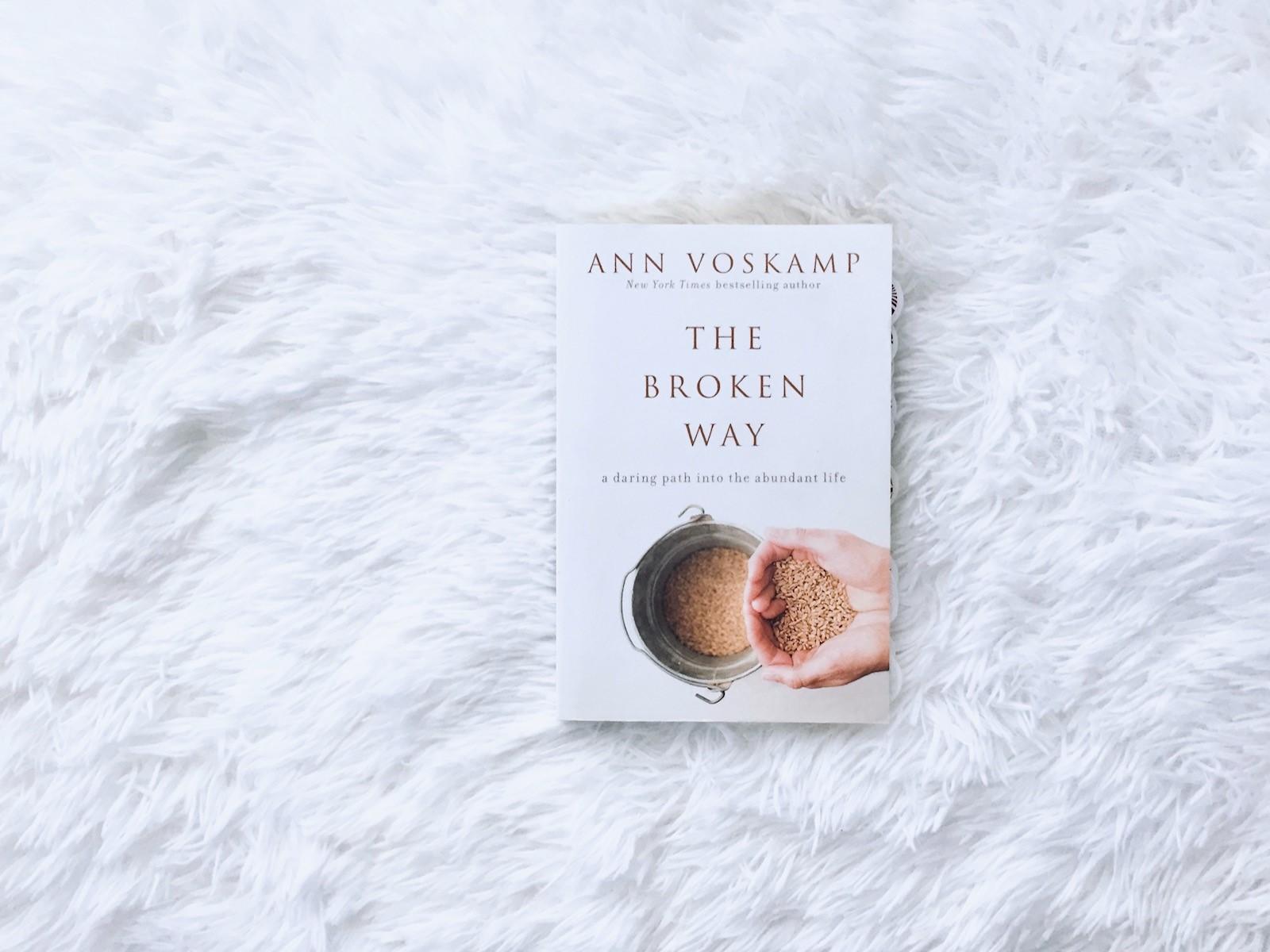 The Broken Way: A Daring Path Into Abundant Life by Ann Voskamp